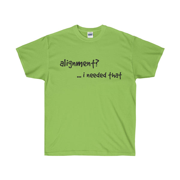 [custom_t-shirts] - [custom-t-shirt] - Alignment - I needed that Gildan Ultra Cotton neatees