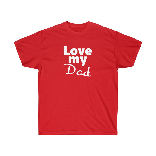 Love My Dad Unisex Ultra Cotton Tee - neateeshirts