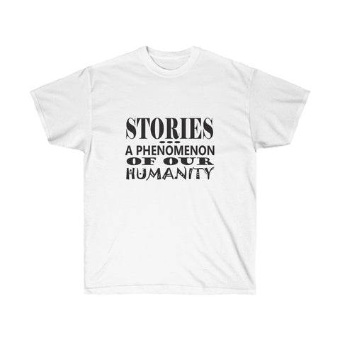 Stories a Phenomenon of Our Humanity T-Shirt for Men and Women Thinkers - neateeshirts