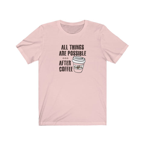 All Things are Possible ... After Coffee - neateeshirts
