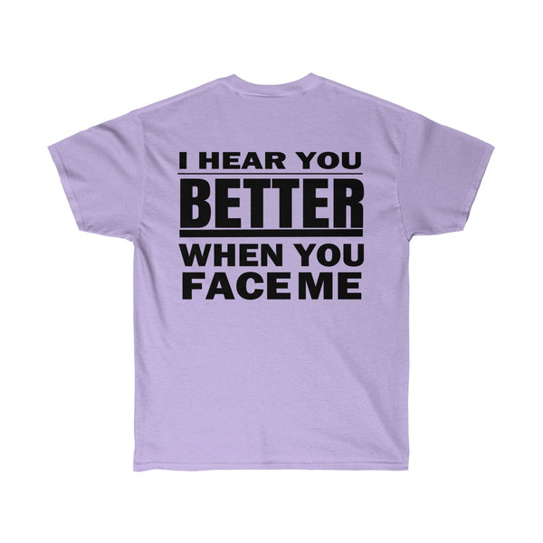 [custom_t-shirts] - [custom-t-shirt] - I Hear You Better When You Face Me T-Shirt Design on the Back neatees