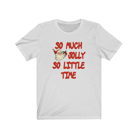 [custom_t-shirts] - [custom-t-shirt] - So Much Jolly Santa Unisex Jersey Short Sleeve Tee for Men and Women neatees
