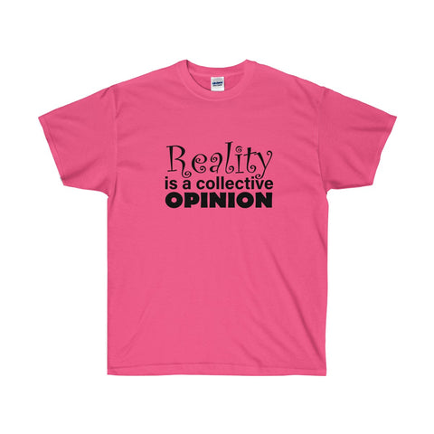 Reality is a Collective Opinion for Men and Women who have one - neateeshirts