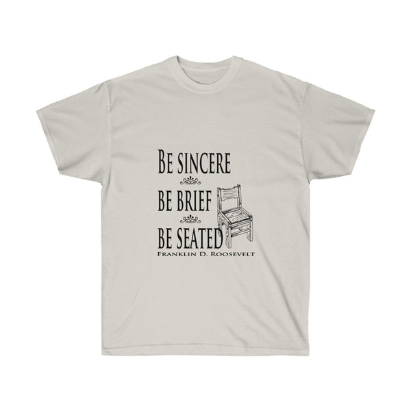 [custom_t-shirts] - [custom-t-shirt] - Be Seated -Be Brief- Rooseveldt Quote for Public Speaking neatees