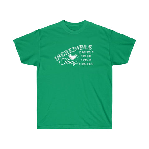 Incredible Things Happen Over Irish Coffee in Green Colors - neateeshirts