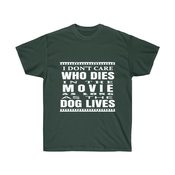 [custom_t-shirts] - [custom-t-shirt] - I Don't Care Who Dies In the Movie as long as the Dog Lives T-shirt neatees