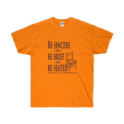 Be Sincere - Be Seated - Be Brief- Wise Roosevelt Quote for Public Speaking - neateeshirts