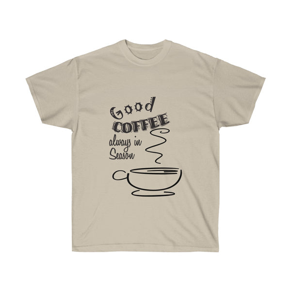 Good Coffee is Always in Season T-shirt for Coffee Lovers Everywhere - neateeshirts