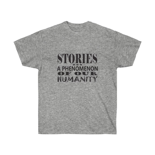 [custom_t-shirts] - [custom-t-shirt] - Stories a Phenomenon of Our Humanity T-Shirt for Men and Women Thinkers neatees