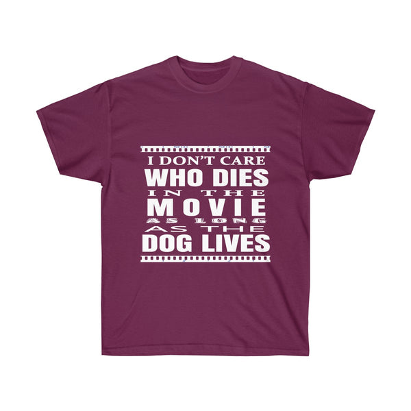 I Don't Care Who Dies In the Movie as long as the Dog Lives T-shirt