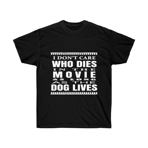 I Don't Care Who Dies In the Movie as long as the Dog Lives T-shirt - neateeshirts