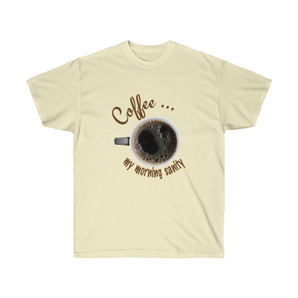 Coffee is Morning Sanity T-Shirt for Men and Women