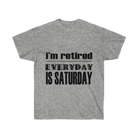 [custom_t-shirts] - [custom-t-shirt] - I'm Retired - Everyday is Saturday neatees