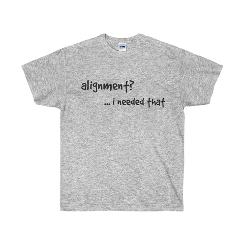 Alignment - I needed that Gildan Ultra Cotton - neateeshirts