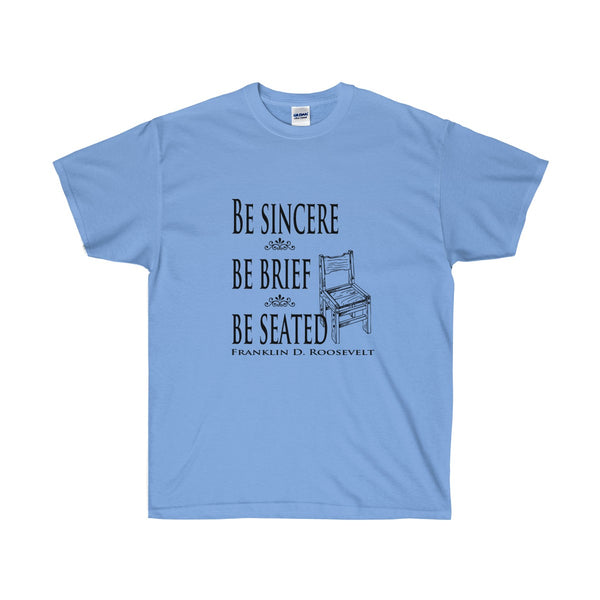 [custom_t-shirts] - [custom-t-shirt] - Be Sincere - Be Seated - Be Brief- Wise Roosevelt Quote for Public Speaking neatees