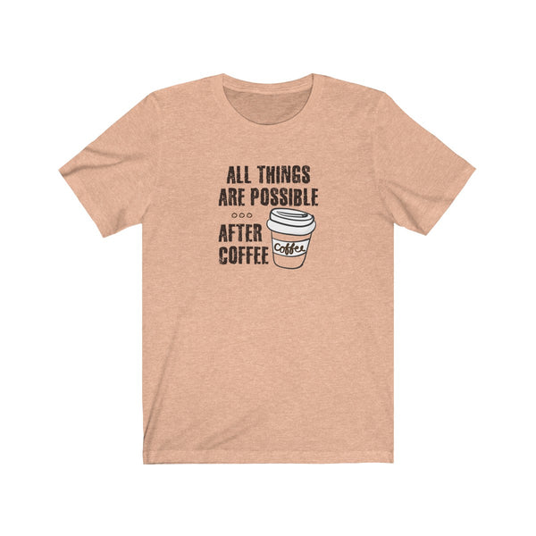 [custom_t-shirts] - [custom-t-shirt] - All Things are Possible ... After Coffee neatees