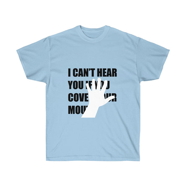 [custom_t-shirts] - [custom-t-shirt] - Don't Cover Your Mouth - I Can't Hear You neatees