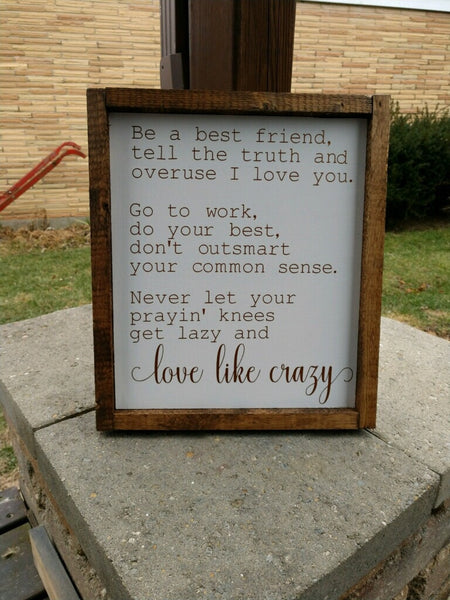 Be a best friend tell the truth & overuse I love You... wooden sign