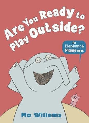 Elephant & Piggie: Are You Ready to Play Outside!