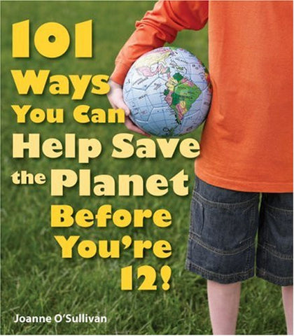 101 Ways You Can Help Save The Planet Before You're 12