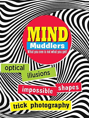 Mind Muddlers What you see is not what you get!