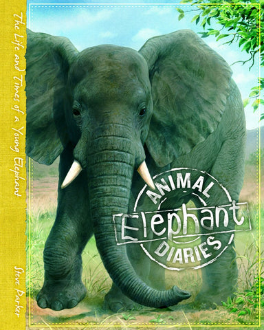 Animal Diaries Elephant - The Life and Times of a Young Elephant