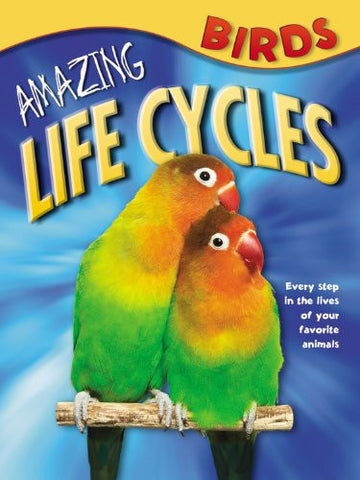 Amazing Life Cycles: Birds
