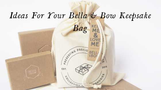 Ideas For Your Bella & Bow Keepsake Bag