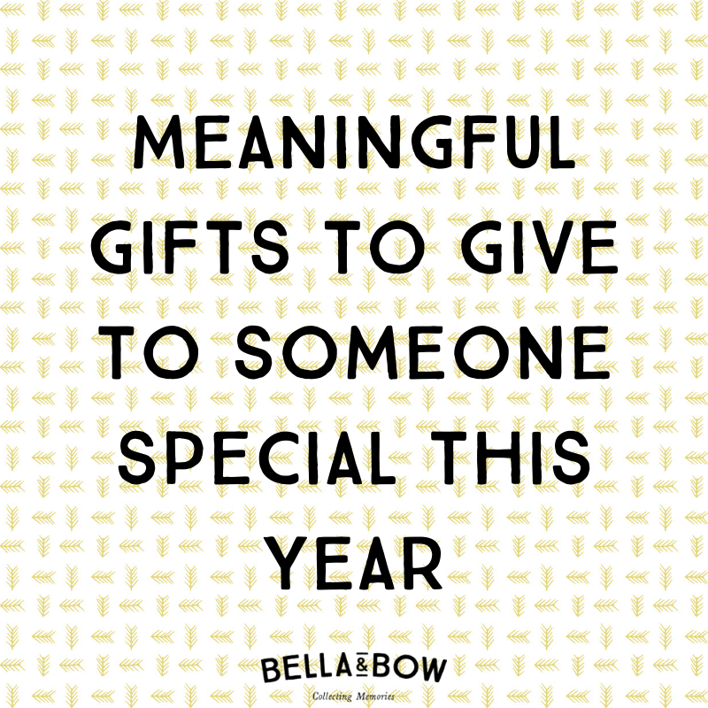 Meaningful gifts to give to someone special this year