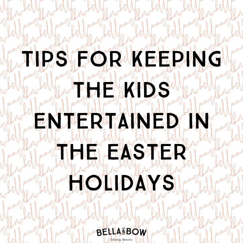 Tips for keeping the kids entertained in the Easter holidays