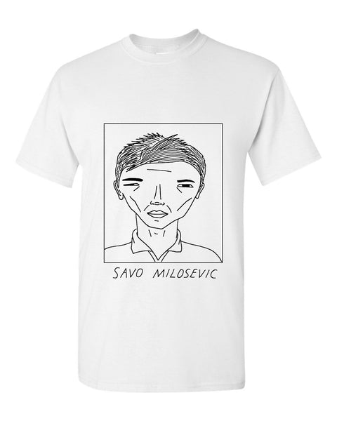 Badly Drawn Savo Milosevic T-shirt
