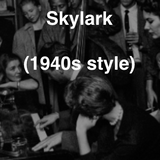 Skylark (1940s Style) - for Solo Male Vocals