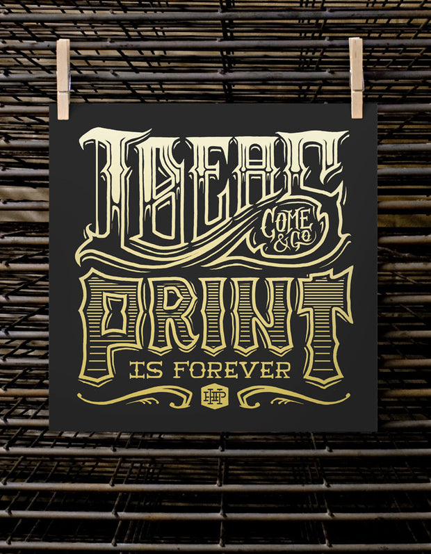 Ideas Come & Go, Print Is Forever