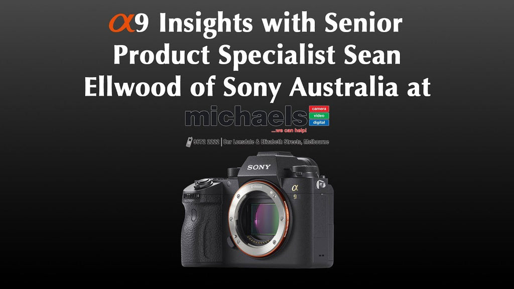 Unique Sony α9/a9 Insights with Sony Senior Product Specialist Sean Ellwood at michaels