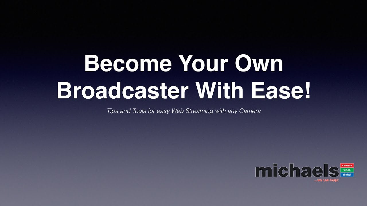Tips & Tools For Easy Web Streaming With Any Camera - Become Your Own Broadcaster With Ease