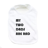 Father's Day My Two Dads Are Rad Unisex Newborn Baby Soft 100% Cotton Bibs
