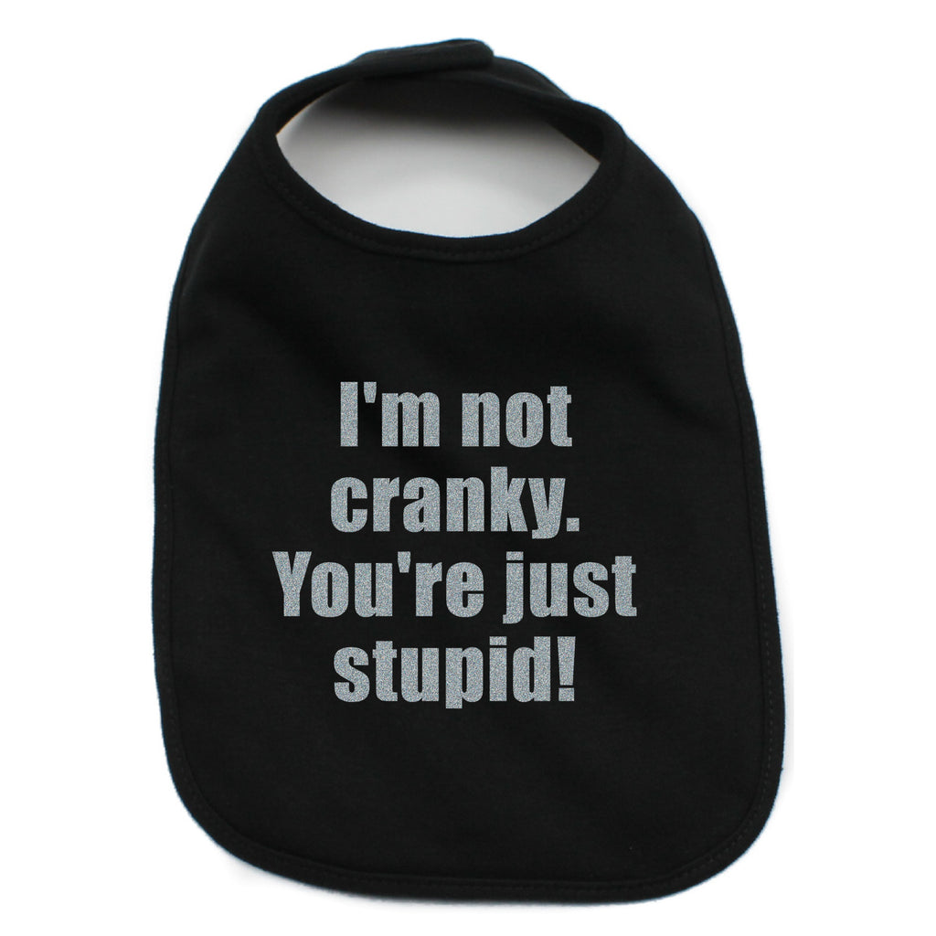 I'm Not Cranky You're Just Stupid 100% Cotton Unisex Baby Bib