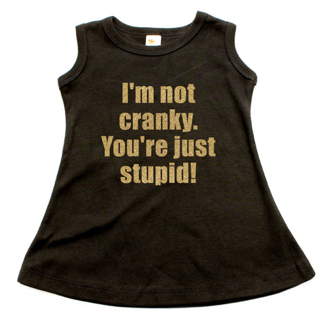 I'm Not Cranky You're Just Stupid A-line Dress For Toddler Girls