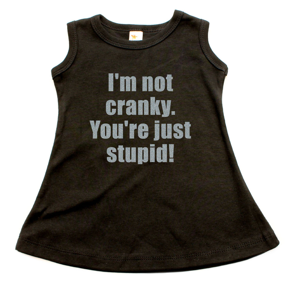 I'm Not Cranky You're Just Stupid A-line Dress For Baby Girls