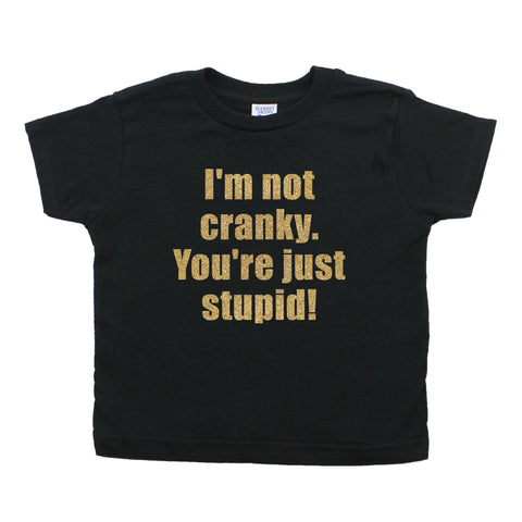 Grab A Smile I'm Not Cranky You're Just Stupid Toddler 100% Cotton T-Shirt