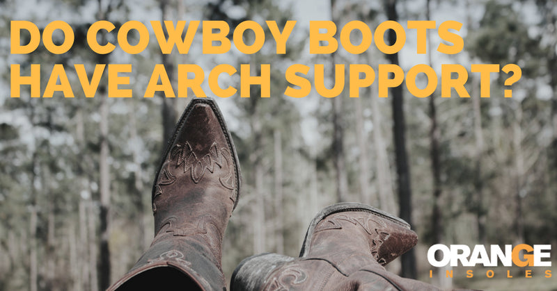 Do Cowboy Boots Have Arch Support?