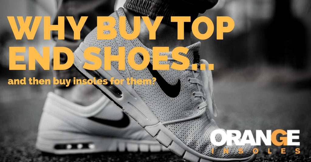 Why Buy Top End Shoes… And Then Buy Insoles?