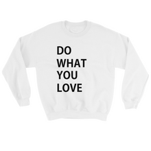 Load image into Gallery viewer, DO WHAT YOU LOVE SWEATSHIRT