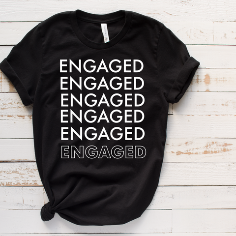 ENGAGED, ENGAGED, ENGAGED T-SHIRT