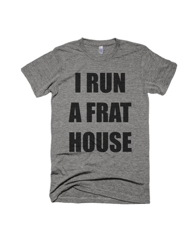 I RUN A FRAT HOUSE-BOY MOM T-SHIRT