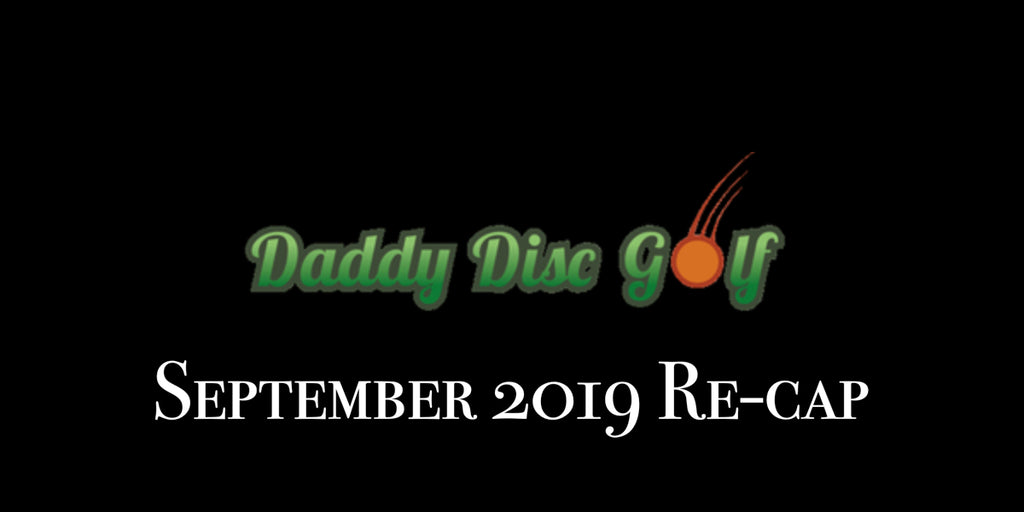 Daddy Disc Golf's September 2019 Re-Cap