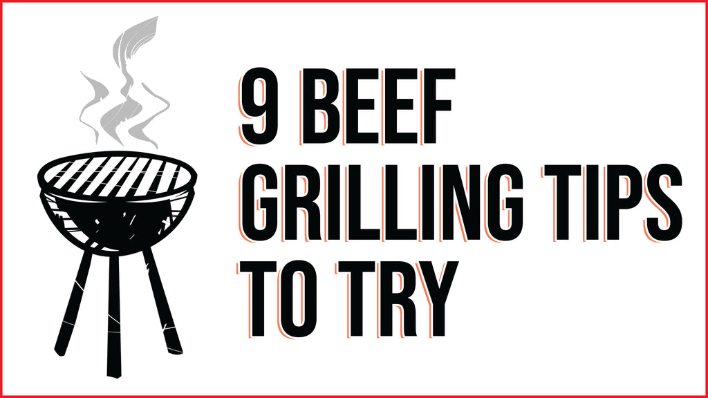 9 Beef Grilling Tips To Try