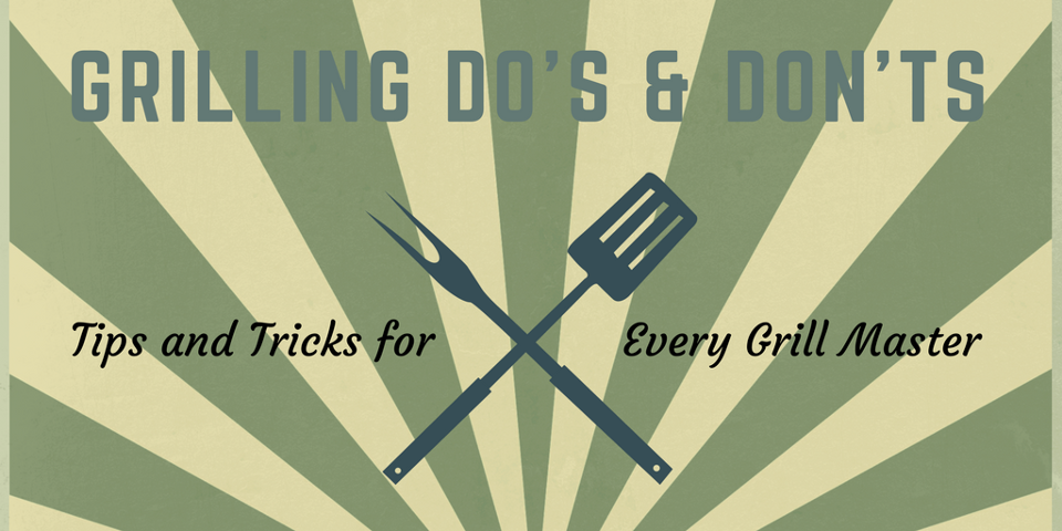 Grilling Do's and Don'ts