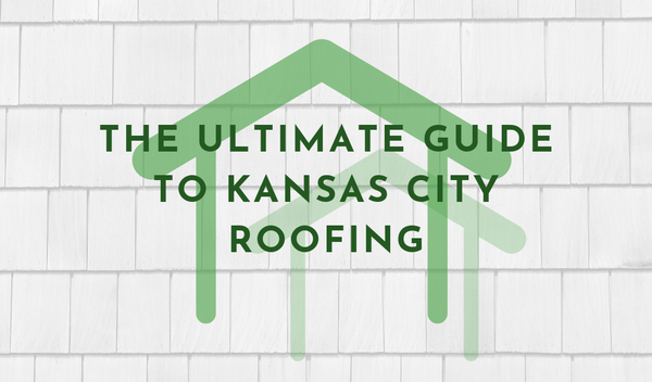 A Homeowner's Ultimate Guide to Kansas City Roofing