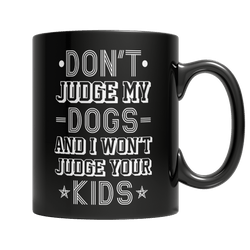 Limited Edition -  Don't Judge My Dogs And I Won't Judge Your Kids - DogCore.com